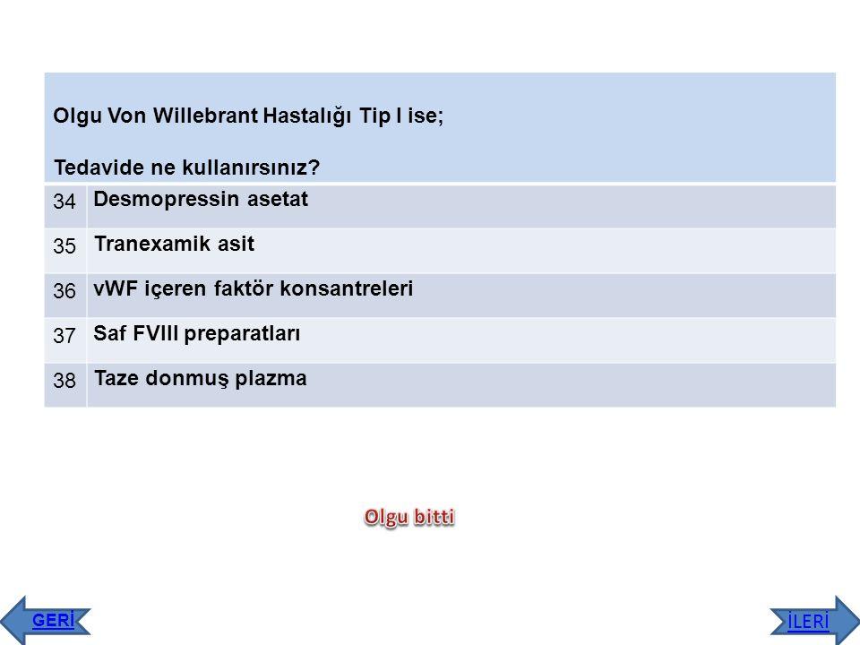 Olgu Von Willebrant Hastalığı Tip I ise; Tedavide ne kullanırsınız 34