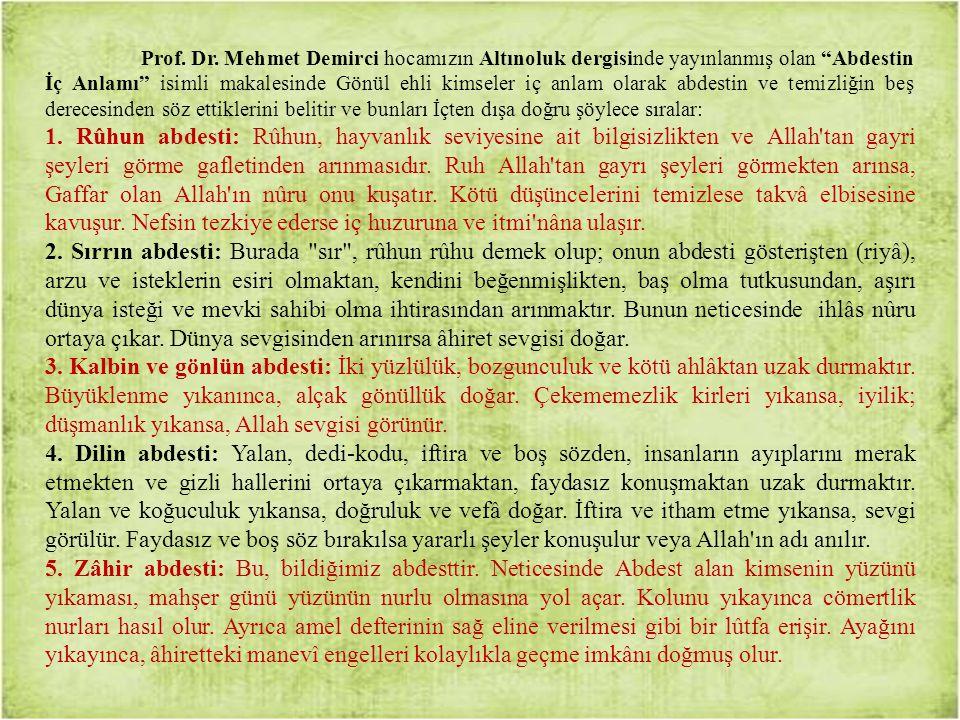 Prof. Dr. Mehmet Demirci hocamızın Altınoluk dergisinde yayınlanmış olan Abdestin İç Anlamı isimli makalesinde Gönül ehli kimseler iç anlam olarak abdestin ve temizliğin beş derecesinden söz ettiklerini belitir ve bunları İçten dışa doğru şöylece sıralar: