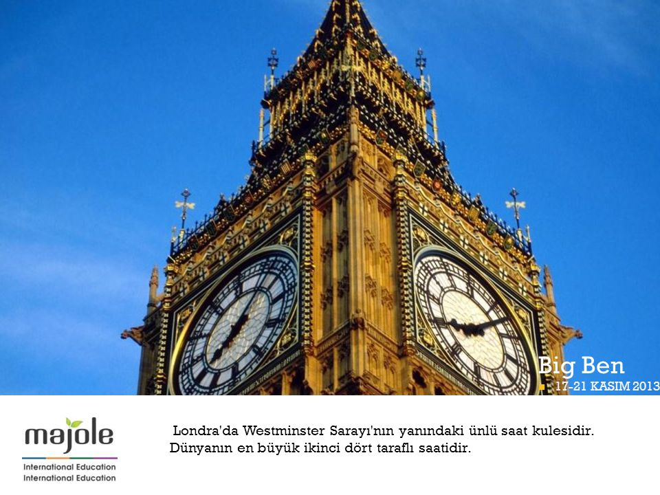 Big Ben 17-21 KASIM 2013. Londra da Westminster Sarayı nın yanındaki ünlü saat kulesidir.