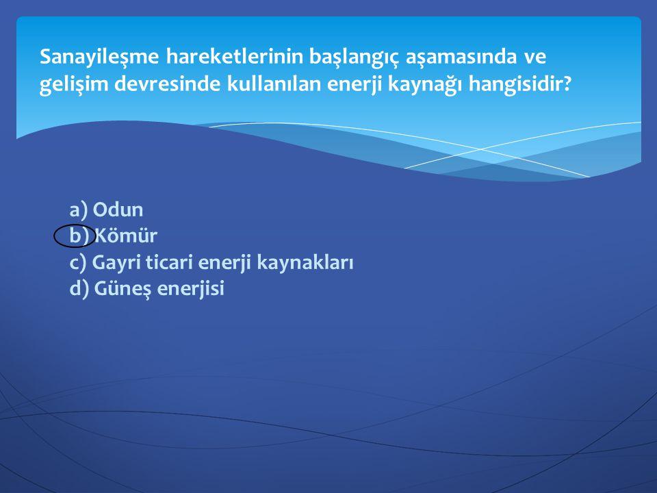 Sanayileşme hareketlerinin başlangıç aşamasında ve gelişim devresinde kullanılan enerji kaynağı hangisidir