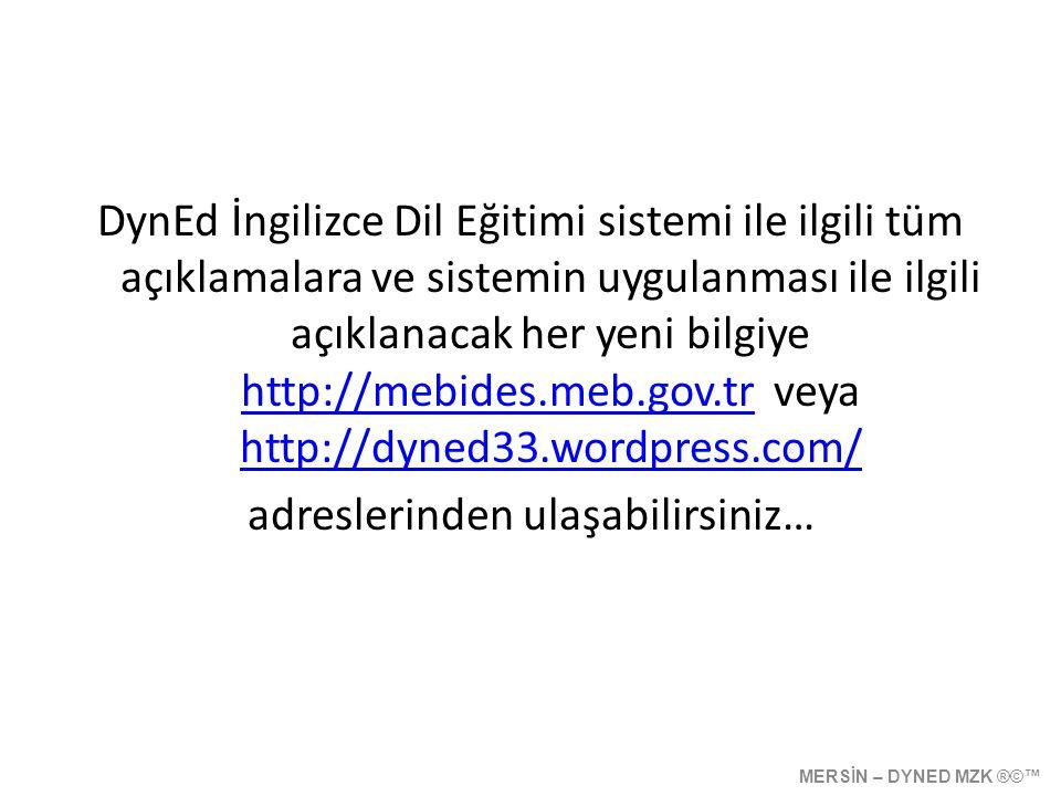 DynEd İngilizce Dil Eğitimi sistemi ile ilgili tüm açıklamalara ve sistemin uygulanması ile ilgili açıklanacak her yeni bilgiye http://mebides.meb.gov.tr veya http://dyned33.wordpress.com/ adreslerinden ulaşabilirsiniz…