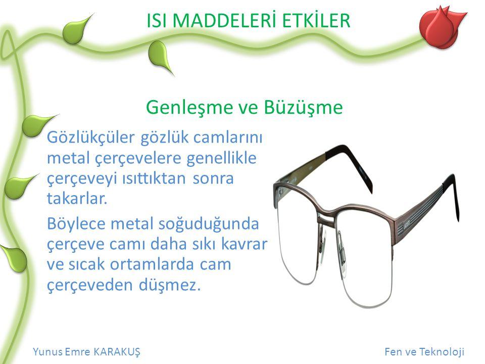 Genleşme ve Büzüşme Gözlükçüler gözlük camlarını metal çerçevelere genellikle çerçeveyi ısıttıktan sonra takarlar.