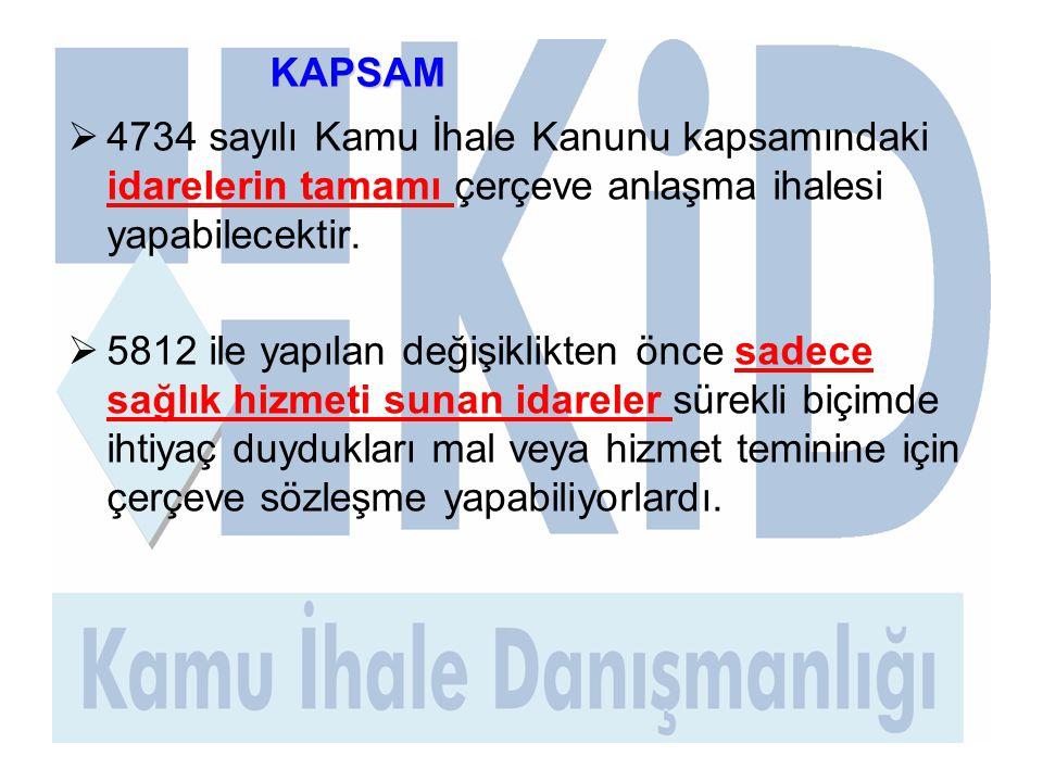 KAPSAM 4734 sayılı Kamu İhale Kanunu kapsamındaki idarelerin tamamı çerçeve anlaşma ihalesi yapabilecektir.