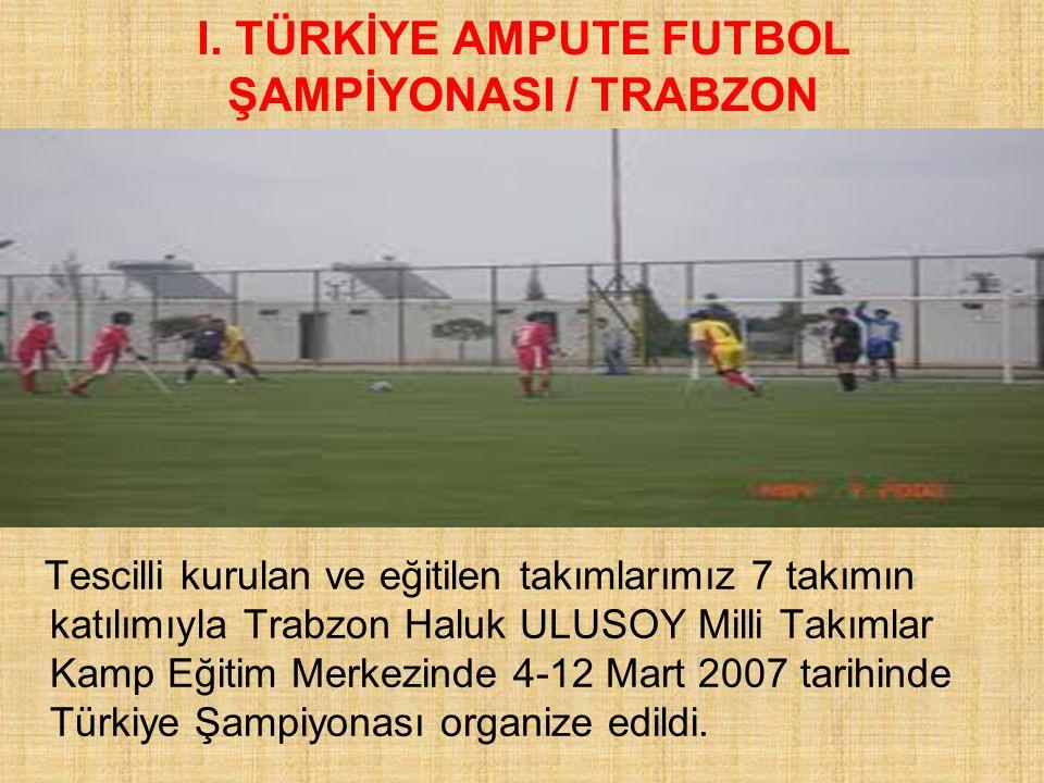 I. TÜRKİYE AMPUTE FUTBOL ŞAMPİYONASI / TRABZON