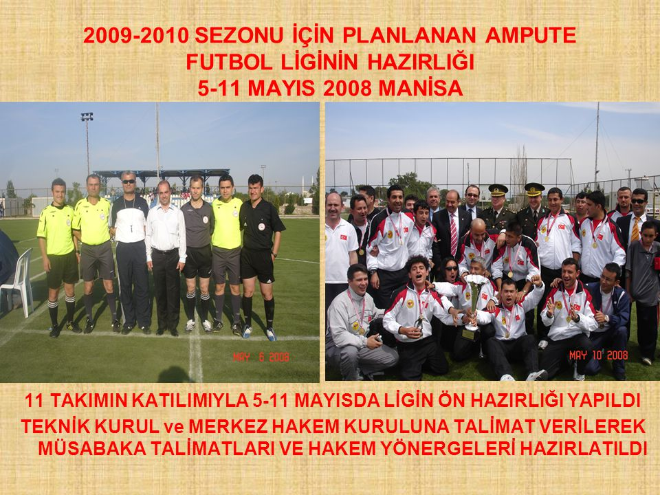 2009-2010 SEZONU İÇİN PLANLANAN AMPUTE FUTBOL LİGİNİN HAZIRLIĞI 5-11 MAYIS 2008 MANİSA
