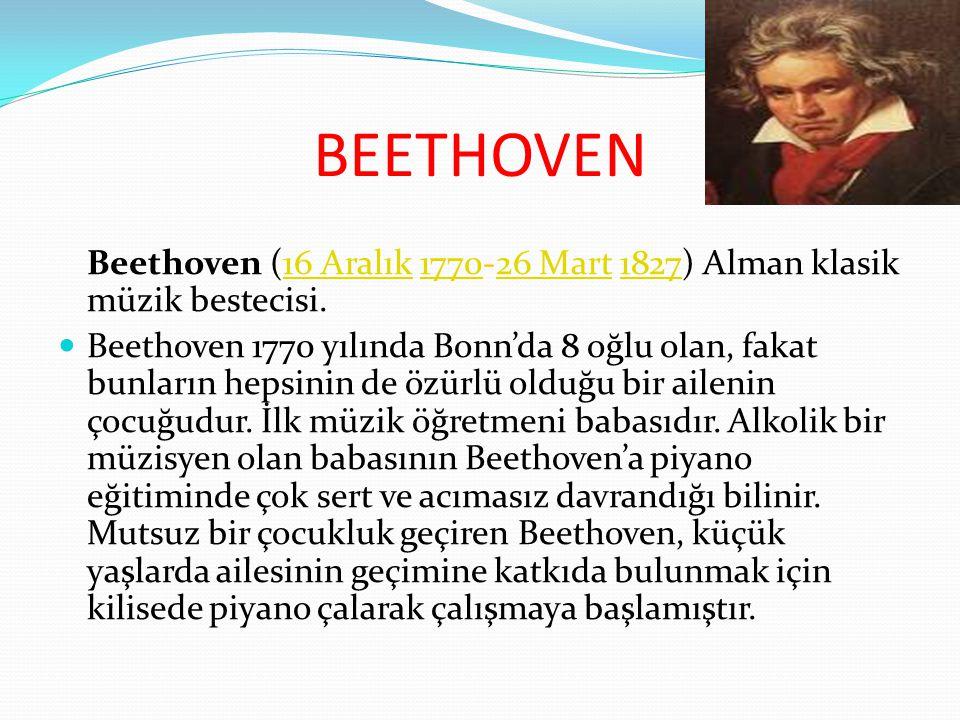 BEETHOVEN Beethoven (16 Aralık 1770-26 Mart 1827) Alman klasik müzik bestecisi.