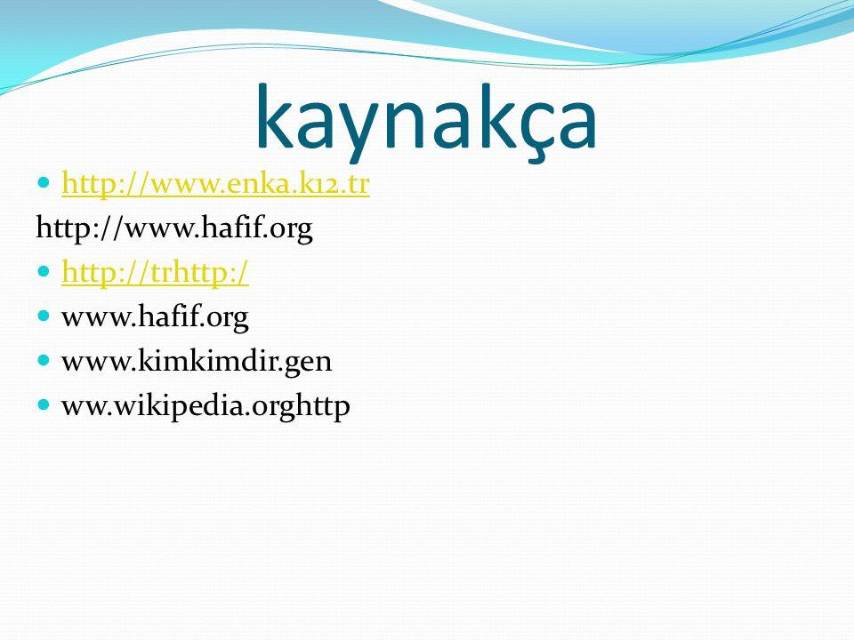 kaynakça http://www.enka.k12.tr http://www.hafif.org http://trhttp:/