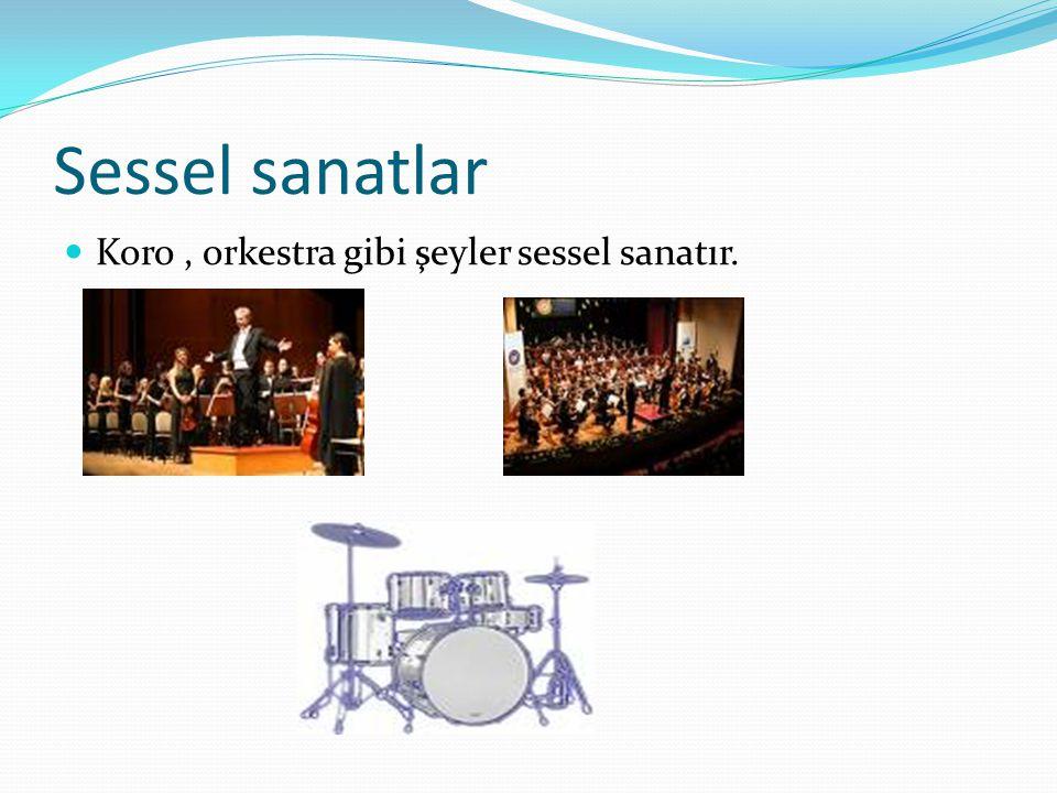 Sessel sanatlar Koro , orkestra gibi şeyler sessel sanatır.