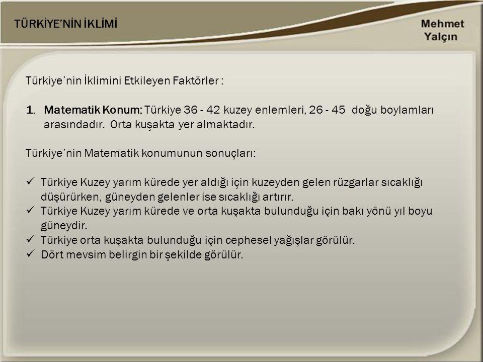 TÜRKİYE'NİN İKLİMİ Türkiye'nin İklimini Etkileyen Faktörler :