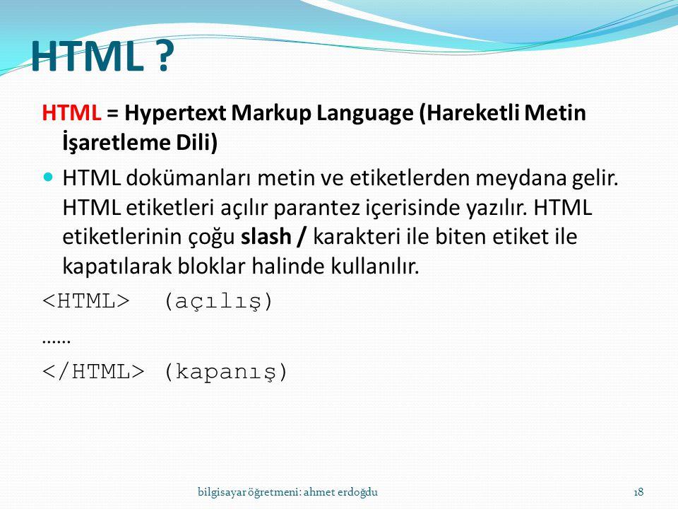 HTML HTML = Hypertext Markup Language (Hareketli Metin İşaretleme Dili)