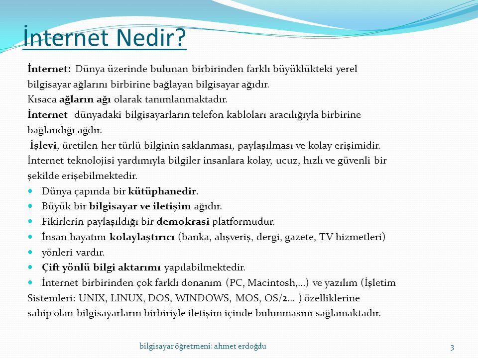 İnternet Nedir İnternet: Dünya üzerinde bulunan birbirinden farklı büyüklükteki yerel. bilgisayar ağlarını birbirine bağlayan bilgisayar ağıdır.