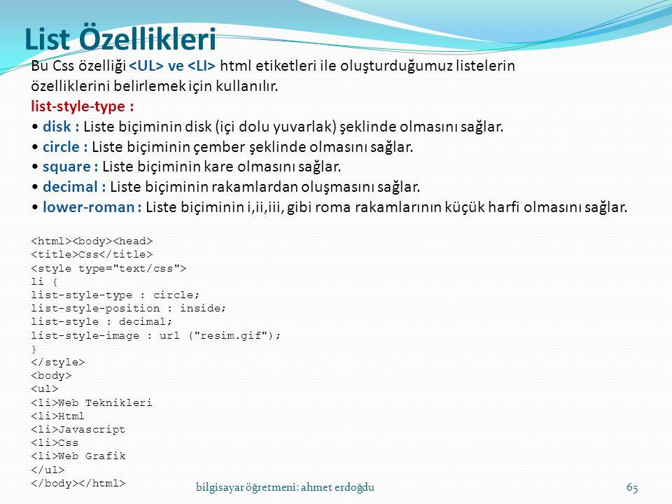 List Özellikleri Bu Css özelliği <UL> ve <LI> html etiketleri ile oluşturduğumuz listelerin. özelliklerini belirlemek için kullanılır.