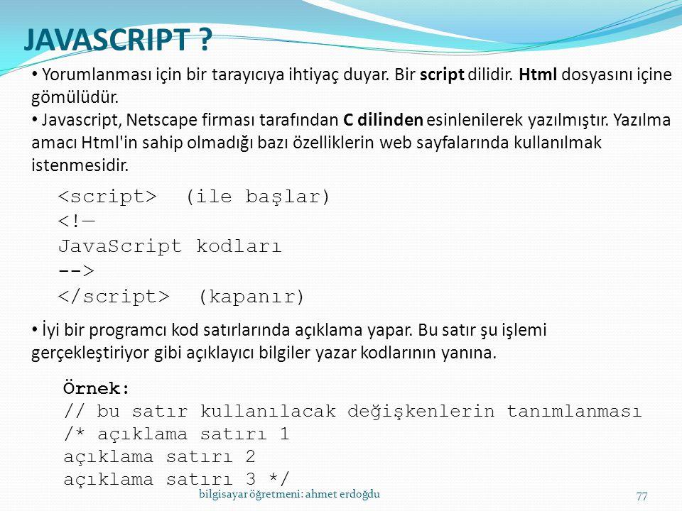 JAVASCRIPT <script> (ile başlar) <!— JavaScript kodları