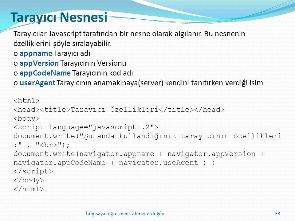 Tarayıcı Nesnesi Tarayıcılar Javascript tarafından bir nesne olarak algılanır. Bu nesnenin. özelliklerini şöyle sıralayabilir.