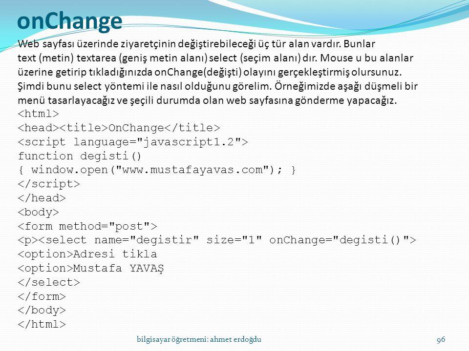 onChange Web sayfası üzerinde ziyaretçinin değiştirebileceği üç tür alan vardır. Bunlar.