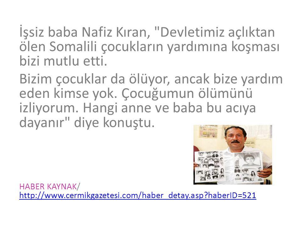 İşsiz baba Nafiz Kıran, Devletimiz açlıktan ölen Somalili çocukların yardımına koşması bizi mutlu etti.