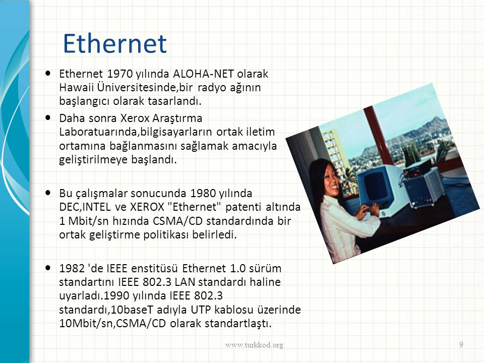 Ethernet Ethernet 1970 yılında ALOHA-NET olarak Hawaii Üniversitesinde,bir radyo ağının başlangıcı olarak tasarlandı.
