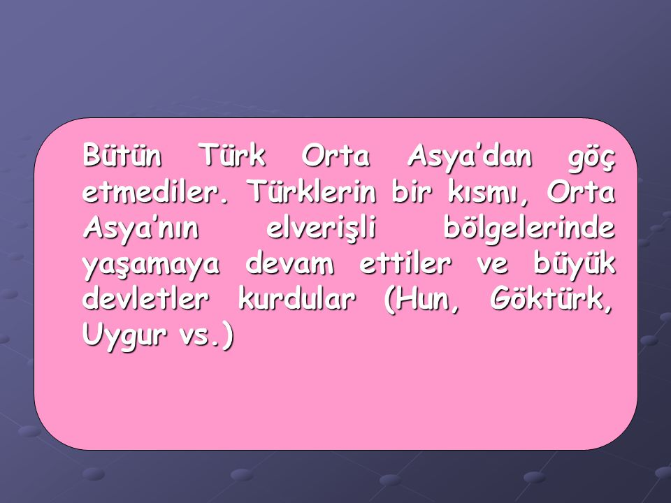 Bütün Türk Orta Asya'dan göç etmediler