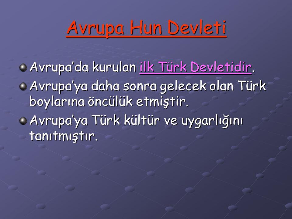 Avrupa Hun Devleti Avrupa'da kurulan ilk Türk Devletidir.