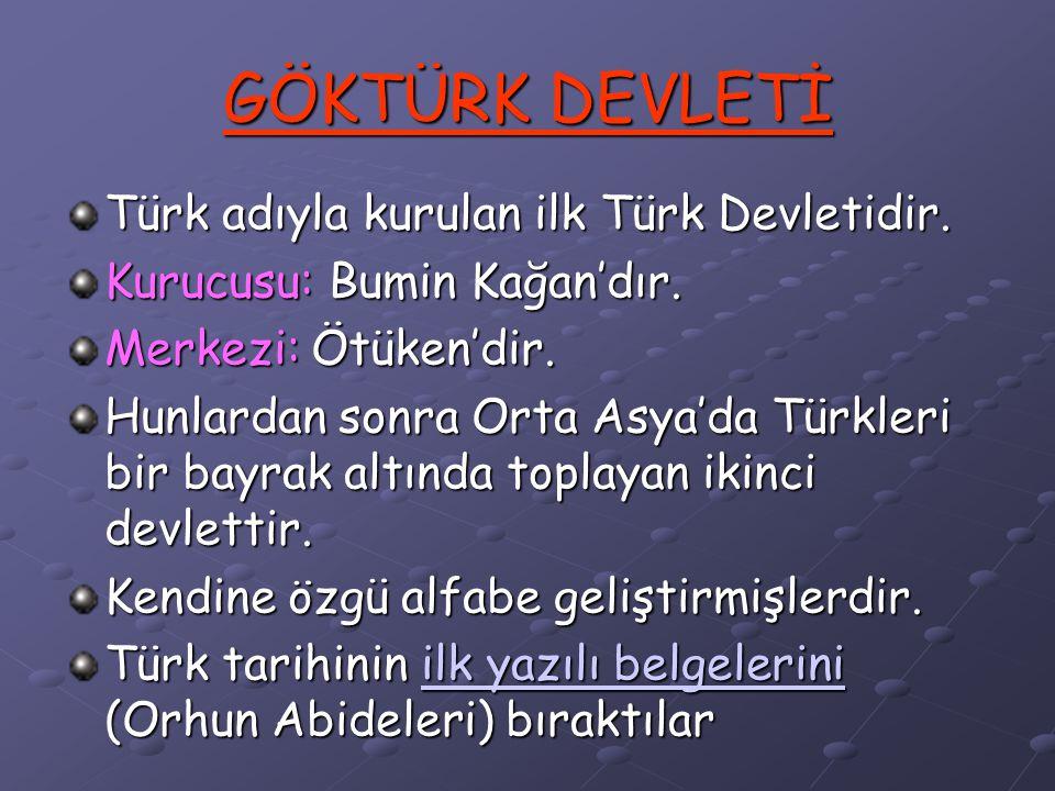 GÖKTÜRK DEVLETİ Türk adıyla kurulan ilk Türk Devletidir.