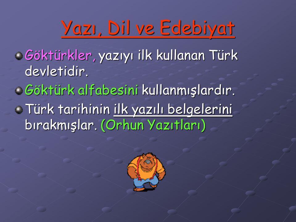 Yazı, Dil ve Edebiyat Göktürkler, yazıyı ilk kullanan Türk devletidir.