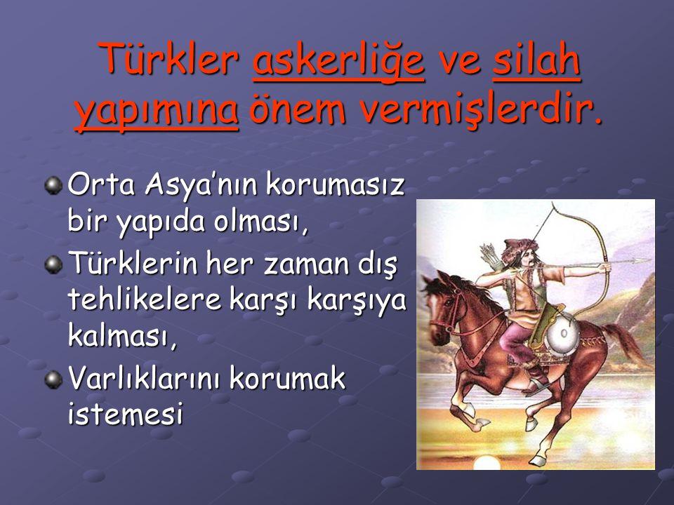 Türkler askerliğe ve silah yapımına önem vermişlerdir.
