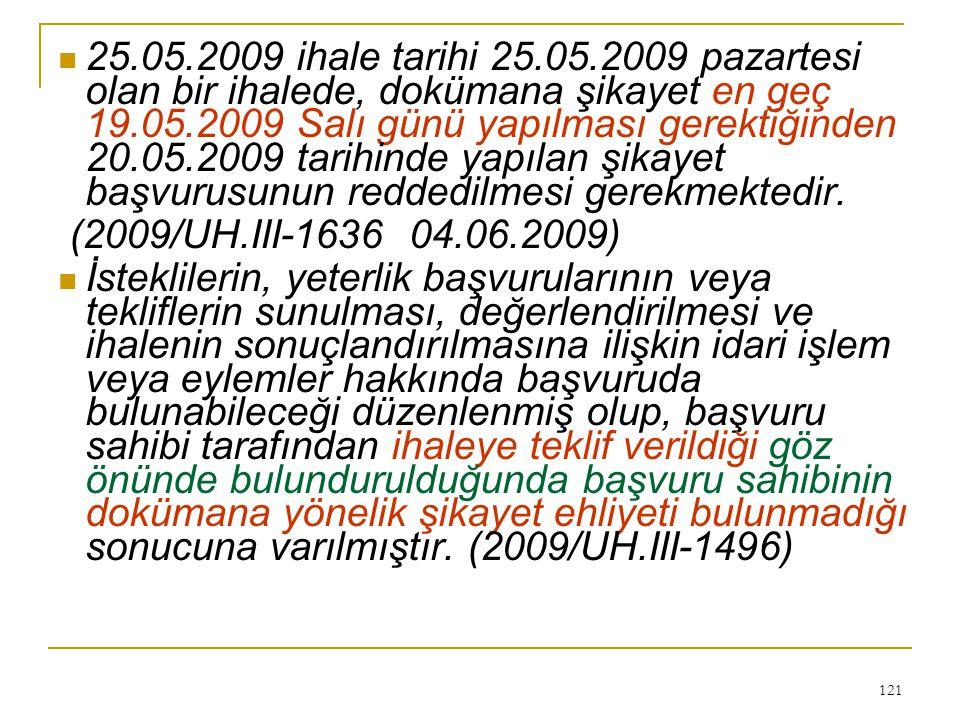 25.05.2009 ihale tarihi 25.05.2009 pazartesi olan bir ihalede, dokümana şikayet en geç 19.05.2009 Salı günü yapılması gerektiğinden 20.05.2009 tarihinde yapılan şikayet başvurusunun reddedilmesi gerekmektedir.