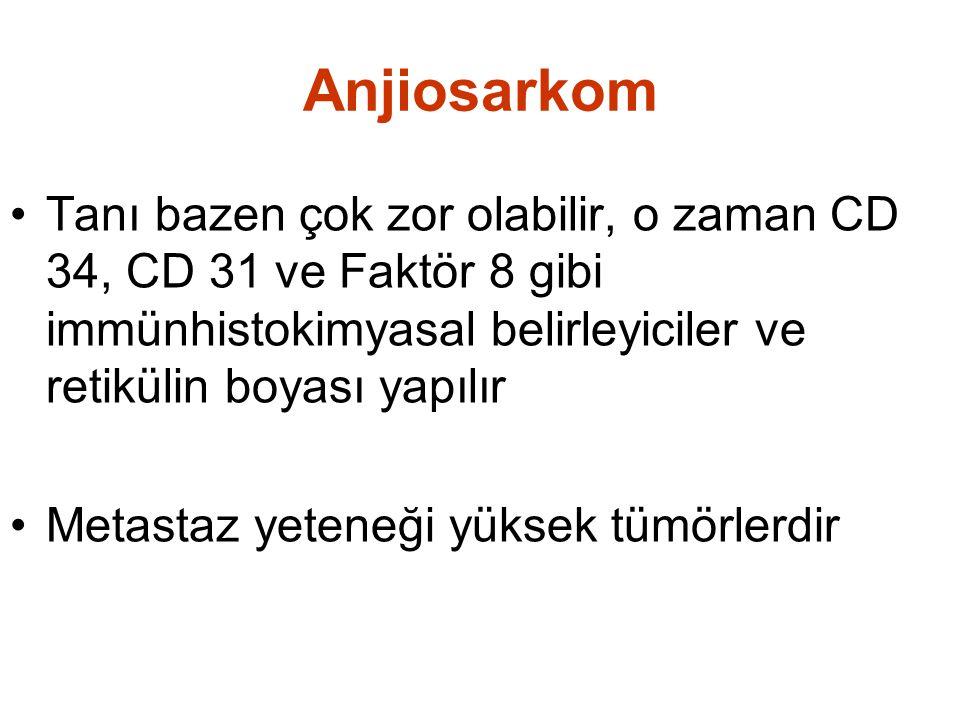 Anjiosarkom Tanı bazen çok zor olabilir, o zaman CD 34, CD 31 ve Faktör 8 gibi immünhistokimyasal belirleyiciler ve retikülin boyası yapılır.