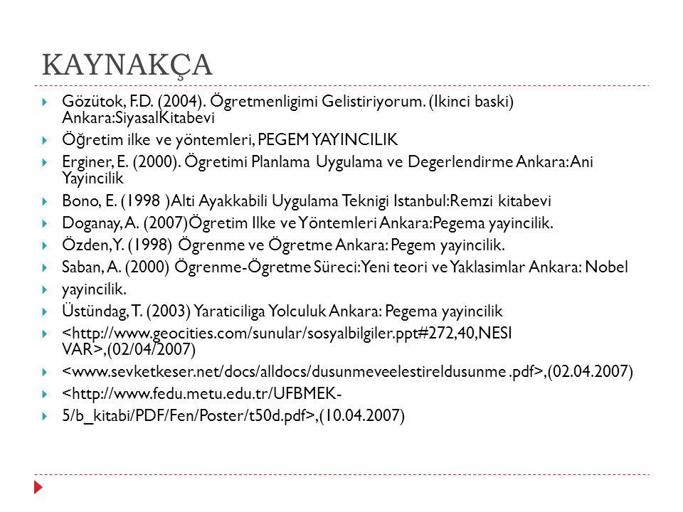 KAYNAKÇA Gözütok, F.D. (2004). Ögretmenligimi Gelistiriyorum. (Ikinci baski) Ankara:SiyasalKitabevi.