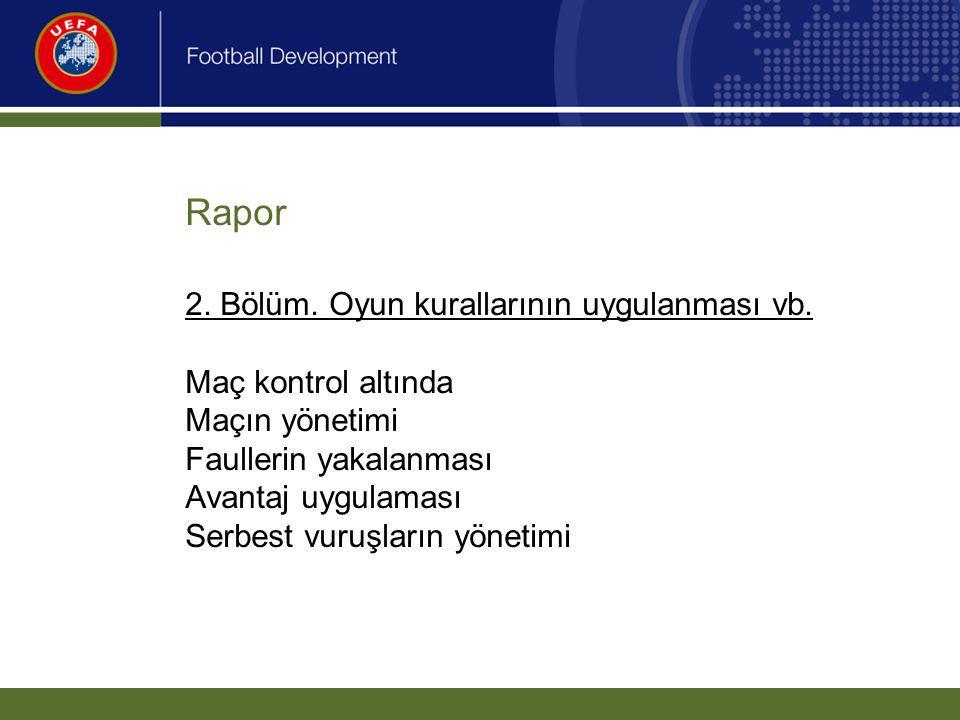 Rapor. 2. Bölüm. Oyun kurallarının uygulanması vb. Maç kontrol altında