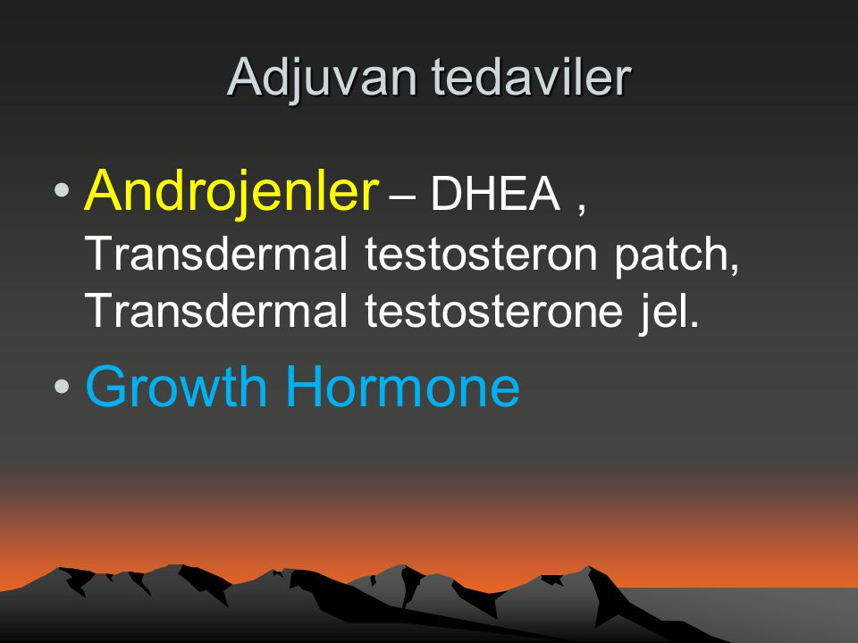 Adjuvan tedaviler Androjenler – DHEA , Transdermal testosteron patch, Transdermal testosterone jel.