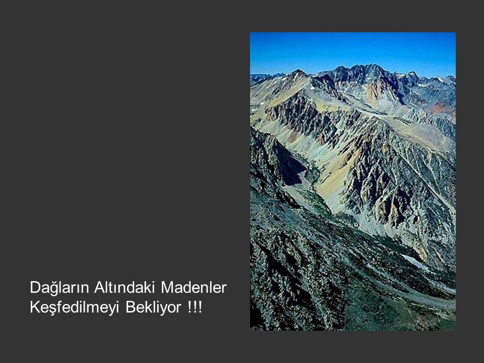 Dağların Altındaki Madenler Keşfedilmeyi Bekliyor !!!