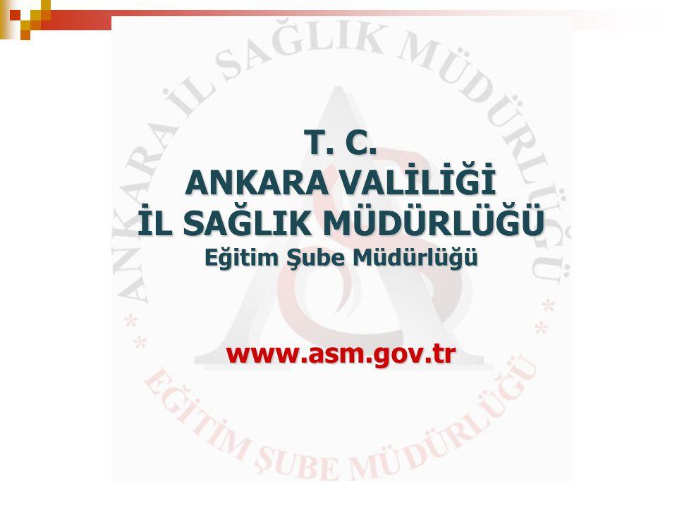 T. C. ANKARA VALİLİĞİ İL SAĞLIK MÜDÜRLÜĞÜ Eğitim Şube Müdürlüğü www