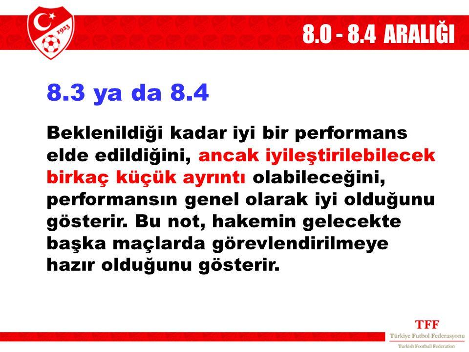 8.O - 8.4 ARALIĞI 8.3 ya da 8.4.