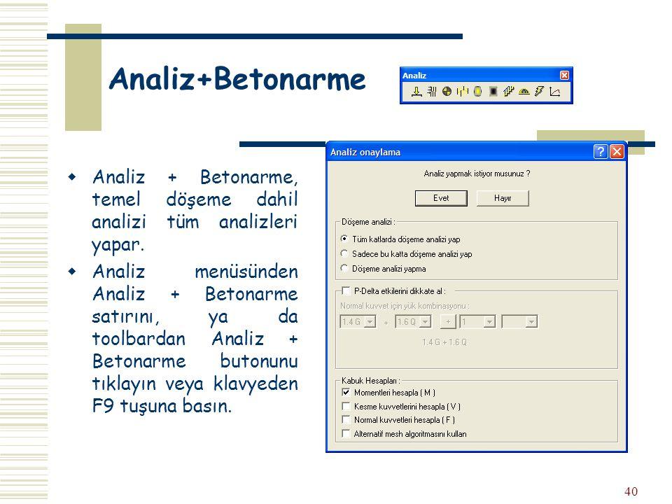 Analiz+Betonarme Analiz + Betonarme, temel döşeme dahil analizi tüm analizleri yapar.