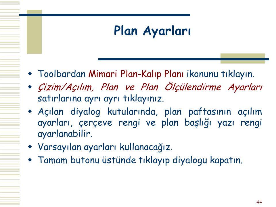 Plan Ayarları Toolbardan Mimari Plan-Kalıp Planı ikonunu tıklayın.
