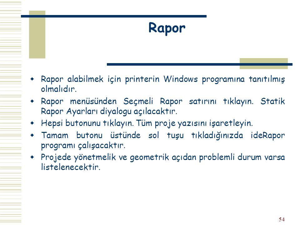 Rapor Rapor alabilmek için printerin Windows programına tanıtılmış olmalıdır.