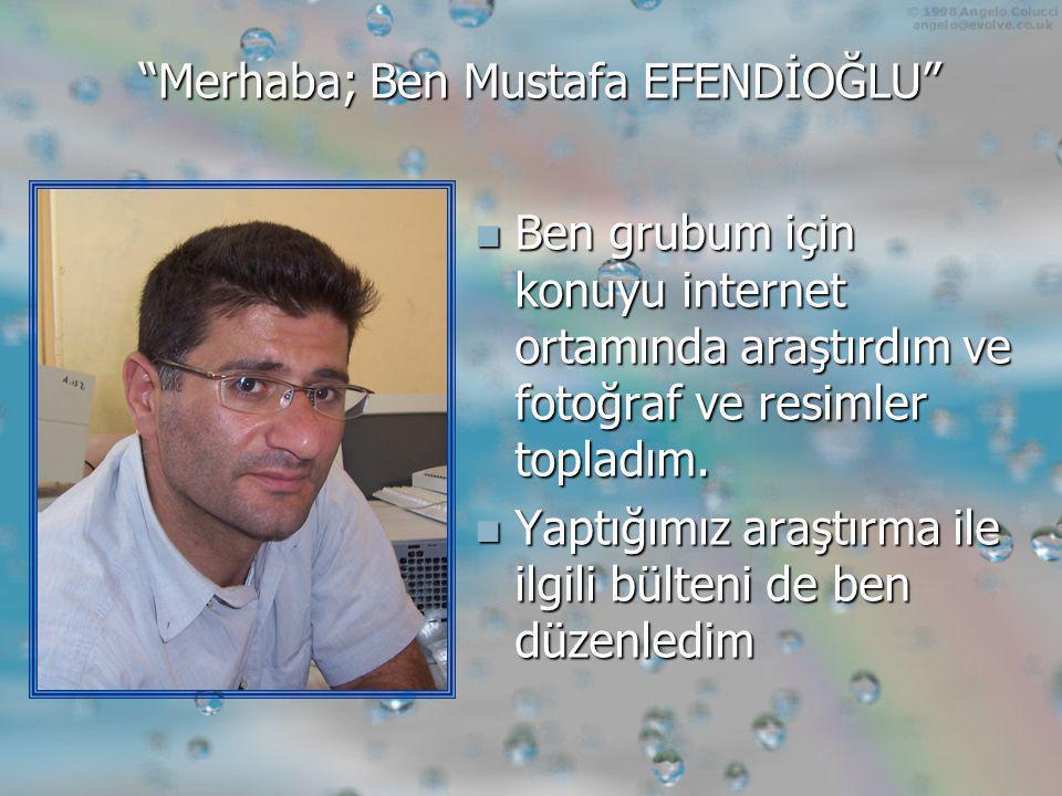 Merhaba; Ben Mustafa EFENDİOĞLU