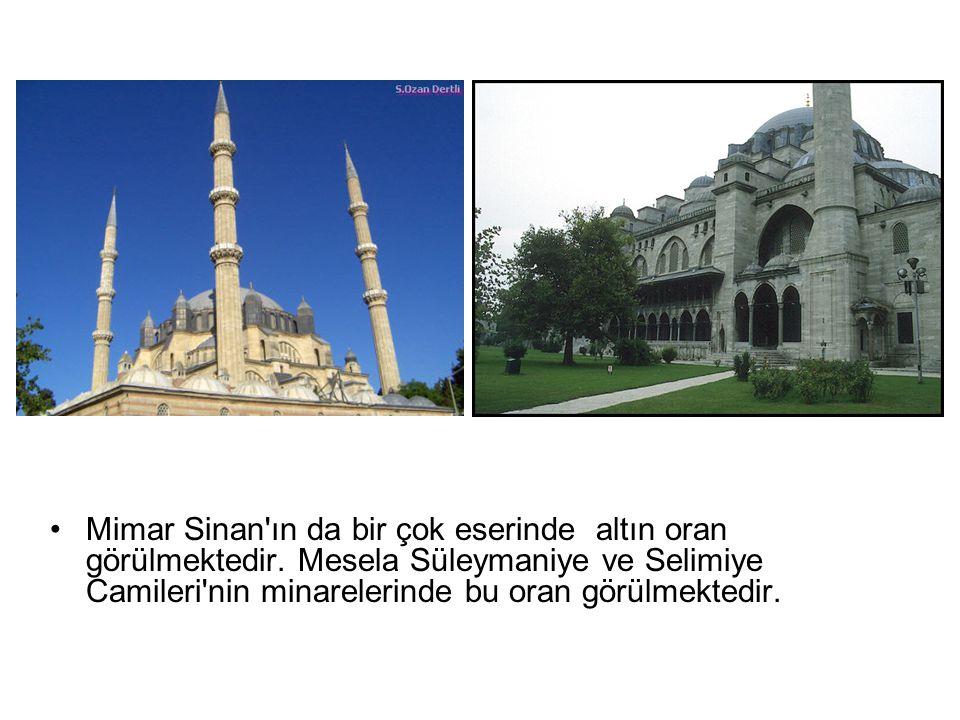Mimar Sinan ın da bir çok eserinde altın oran görülmektedir