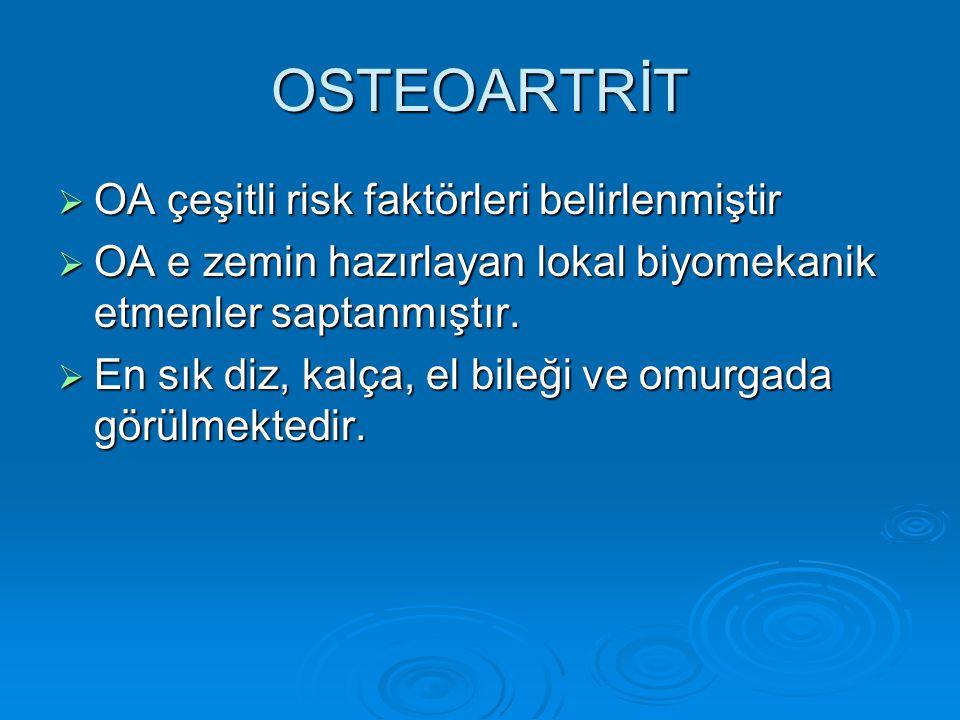 OSTEOARTRİT OA çeşitli risk faktörleri belirlenmiştir