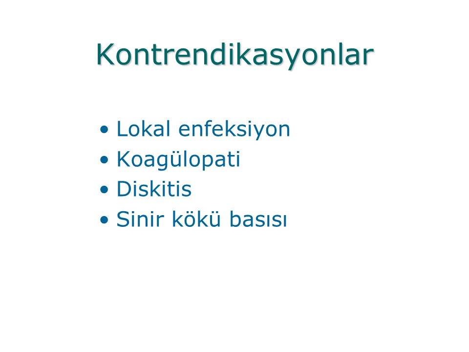 Kontrendikasyonlar Lokal enfeksiyon Koagülopati Diskitis