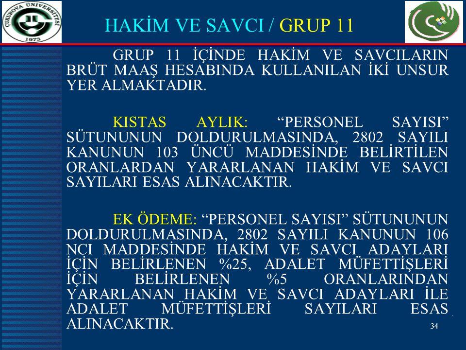 HAKİM VE SAVCI / GRUP 11 GRUP 11 İÇİNDE HAKİM VE SAVCILARIN BRÜT MAAŞ HESABINDA KULLANILAN İKİ UNSUR YER ALMAKTADIR.