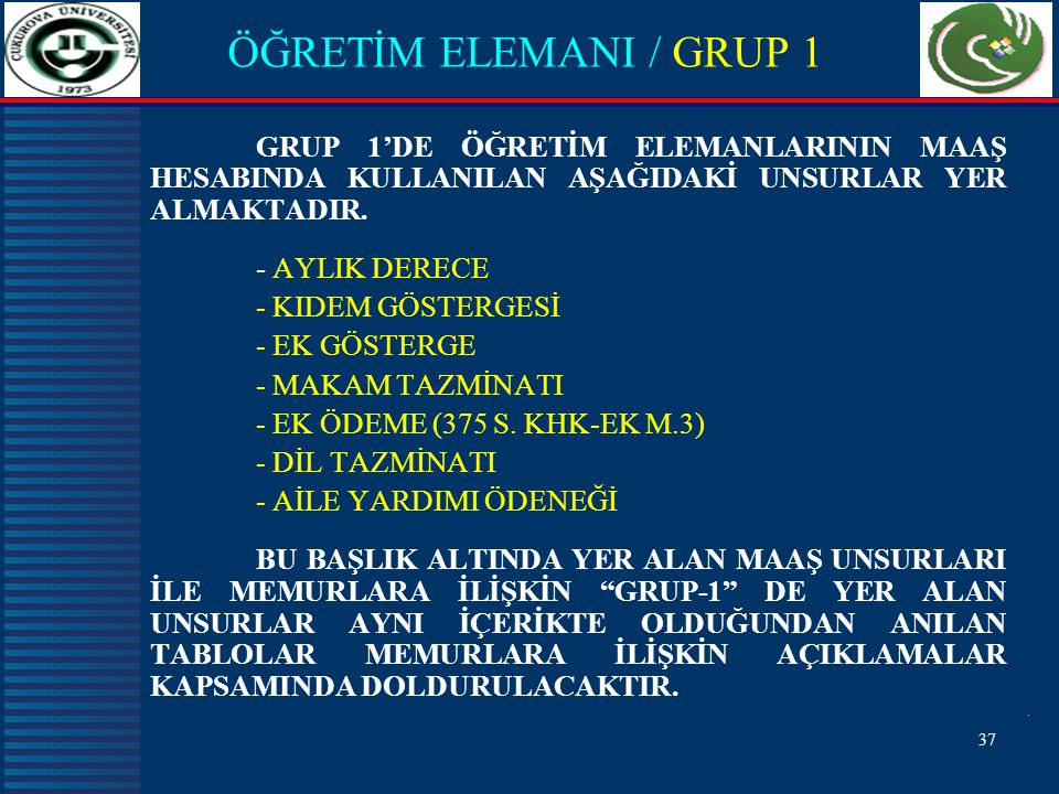 ÖĞRETİM ELEMANI / GRUP 1 GRUP 1'DE ÖĞRETİM ELEMANLARININ MAAŞ HESABINDA KULLANILAN AŞAĞIDAKİ UNSURLAR YER ALMAKTADIR.