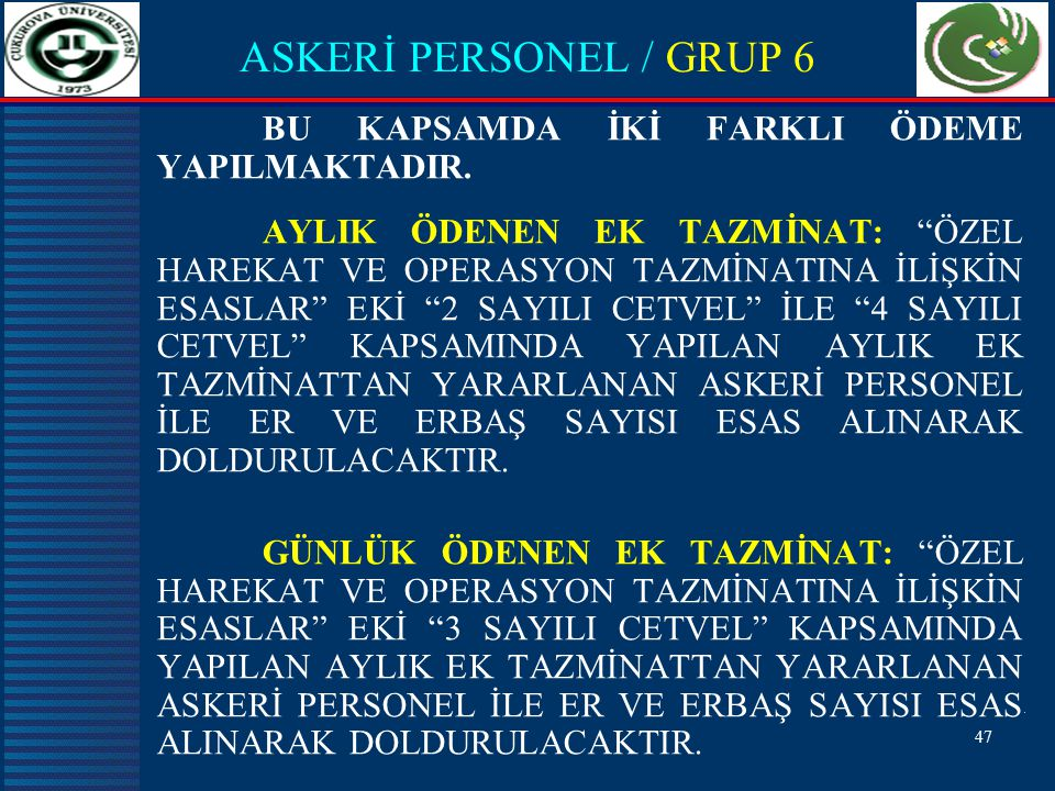 ASKERİ PERSONEL / GRUP 6 BU KAPSAMDA İKİ FARKLI ÖDEME YAPILMAKTADIR.