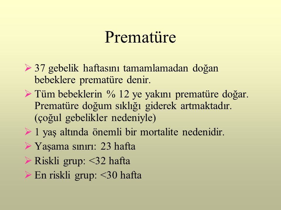 Prematüre 37 gebelik haftasını tamamlamadan doğan bebeklere prematüre denir.