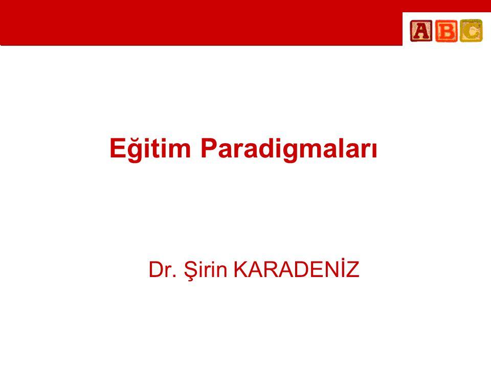 Eğitim Paradigmaları Dr. Şirin KARADENİZ