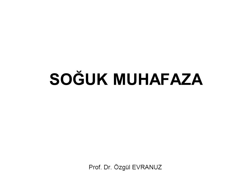 SOĞUK MUHAFAZA Prof. Dr. Özgül EVRANUZ