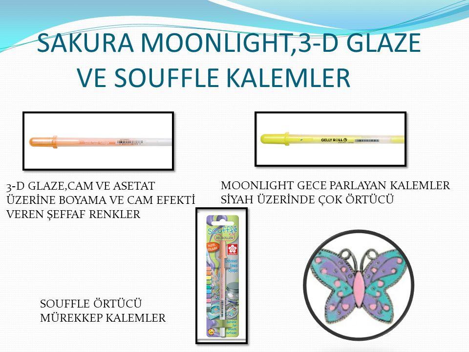 SAKURA MOONLIGHT,3-D GLAZE VE SOUFFLE KALEMLER