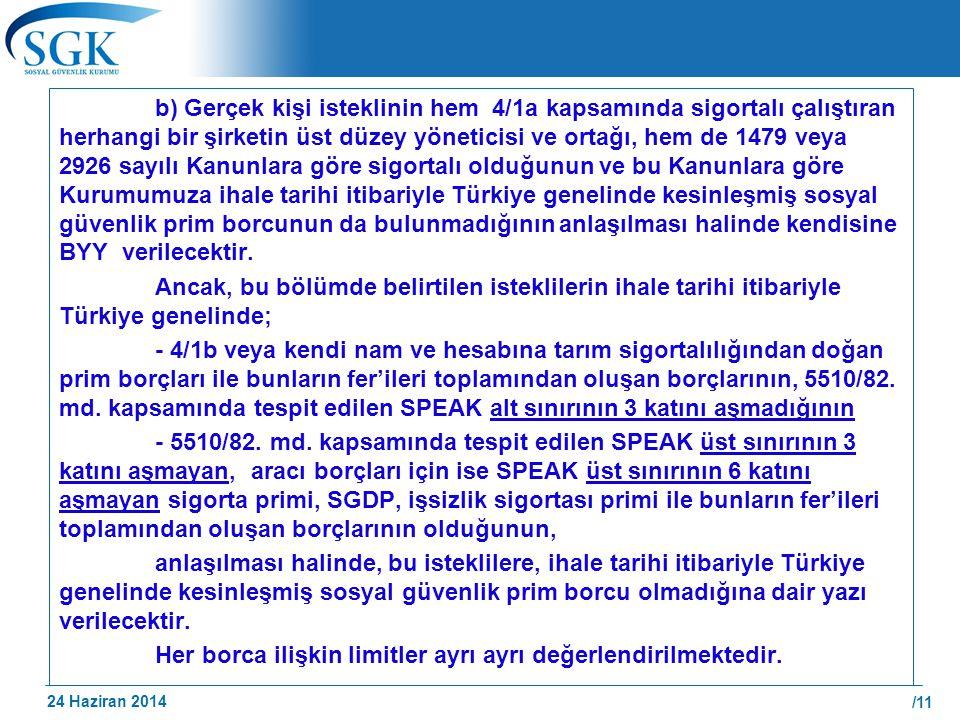 b) Gerçek kişi isteklinin hem 4/1a kapsamında sigortalı çalıştıran herhangi bir şirketin üst düzey yöneticisi ve ortağı, hem de 1479 veya 2926 sayılı Kanunlara göre sigortalı olduğunun ve bu Kanunlara göre Kurumumuza ihale tarihi itibariyle Türkiye genelinde kesinleşmiş sosyal güvenlik prim borcunun da bulunmadığının anlaşılması halinde kendisine BYY verilecektir.