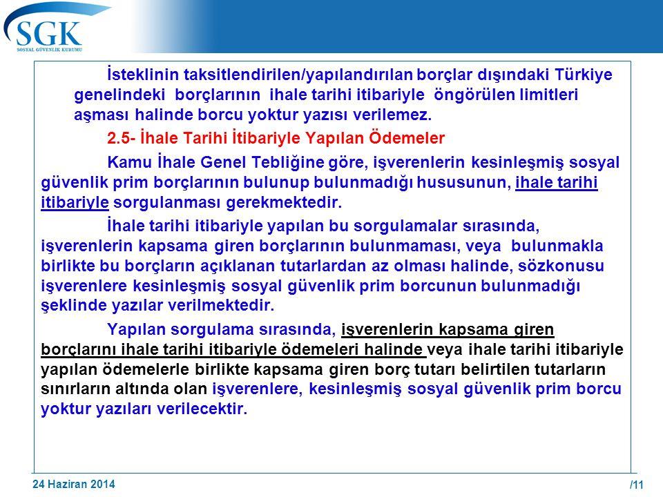 İsteklinin taksitlendirilen/yapılandırılan borçlar dışındaki Türkiye genelindeki borçlarının ihale tarihi itibariyle öngörülen limitleri aşması halinde borcu yoktur yazısı verilemez.